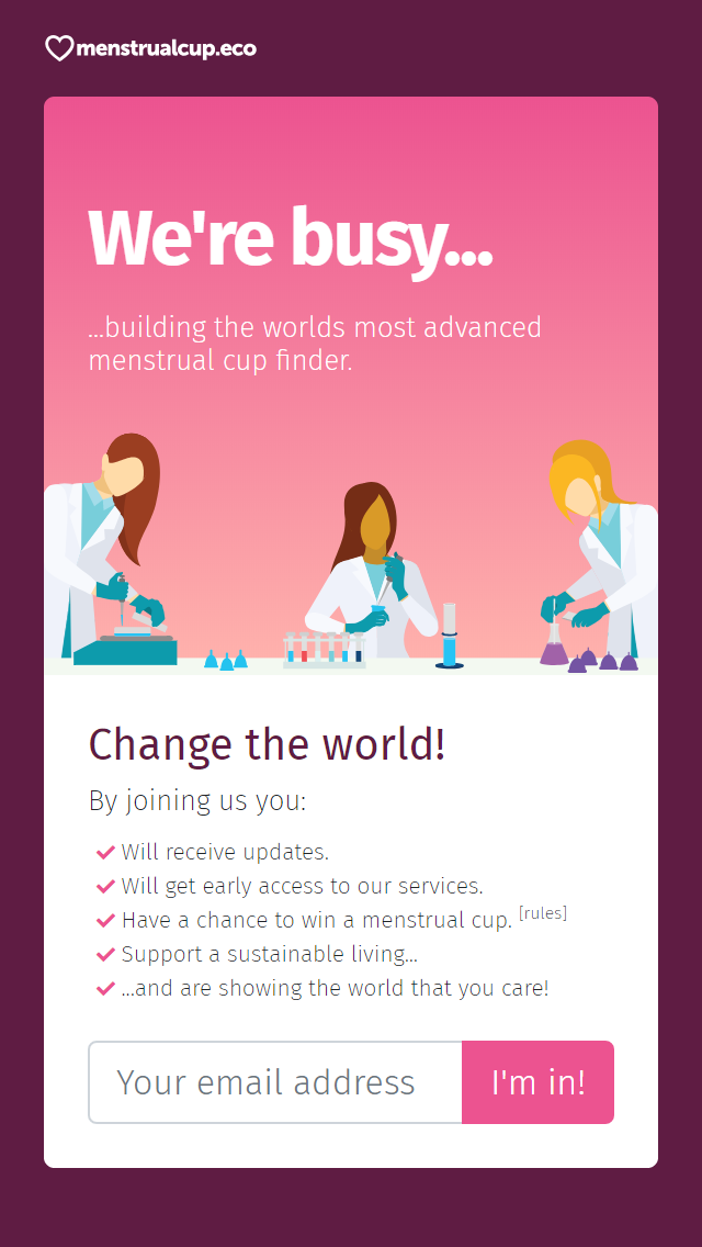 We're busy building the worlds most advanced menstrual cup finder.